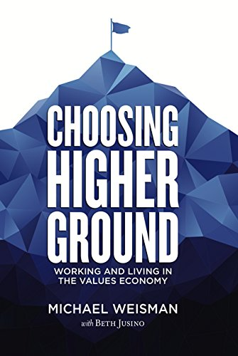 Choosing Higher Ground: Working and Living in the Values Economy