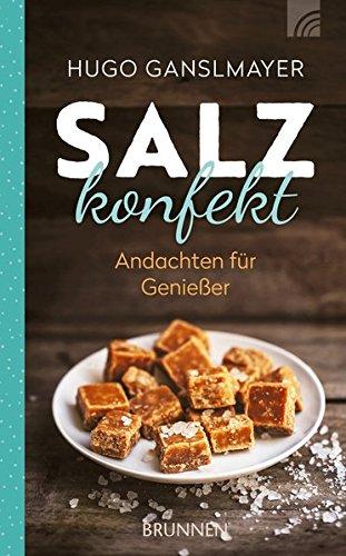 Salzkonfekt: Andachten für Genießer