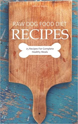 Amazon.com: Raw Dog Food Diet Recipes: 25 Recipes For Complete Healthy Meals (9781541060241): Whitney Bryson: Books