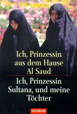 Ich, Prinzessin aus dem Hause Al Saud; Ich, Prinzessin Sultana, und meine Töchter