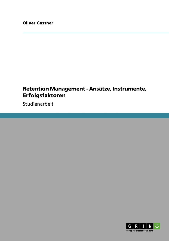 Retention Management. Ansätze, Instrumente, Erfolgsfaktoren