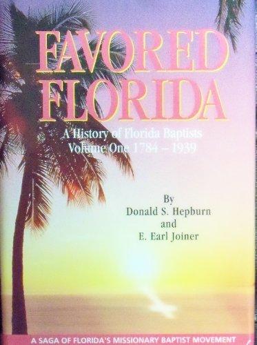 Download Favored Florida - A History of Florida Baptists Volume 1 - 1784 - 1939 pdf epub
