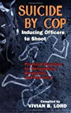 Suicide by Cop--Inducing Officers to Shoot, Vivian B. Lord, 1889031607