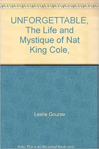 Book UNFORGETTABLE, The Life and Mystique of Nat King Cole,