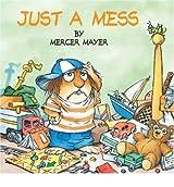 By Mayer, Mercer [ Just a Mess (Mercer Mayer's Little Critter (Paperback)) ] [ JUST A MESS (MERCER MAYER'S LITTLE CRITTER (PAPERBACK)) ] May - 2000 { Paperback }