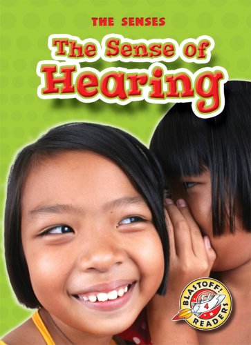 The Sense of Hearing (Blastoff! Readers: The Senses) (Blastoff Readers. Level 4)