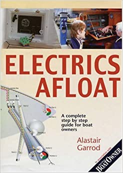 Practical Boat Owner's Electrics Afloat: A Complete Step by Step Guide for Boat Owners