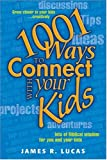 1001 Ways to Connect with Your Kids, James R. Lucas, 0842331549