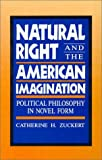 Natural Right and the American Imagination, Catherine H. Zuckert, 084767696X