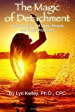 The Magic of Detachment: How to Let Go of Other People and their Problems