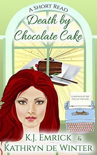 Death by Chocolate Cake: A Short Read (A Moonlight Bay Psychic Mystery Book 5) by [Emrick, K.J., De Winter, Kathryn]