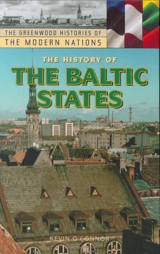 The History of the Baltic States (The Greenwood Histories of the Modern Nations)