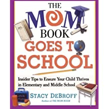 The Mom Book Goes to School: Insider Tips to Ensure Your Child Thrives in Elementary and Middle School