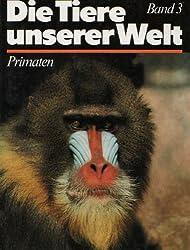 Die Tiere unserer Welt. Band 3. Primaten (Die Tiere unserer Welt)
