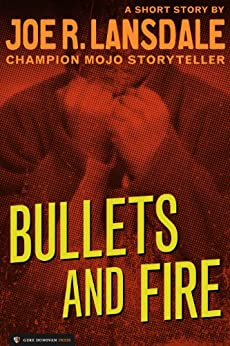 Bullets and Fire - Kindle edition by Joe R. Lansdale. Literature