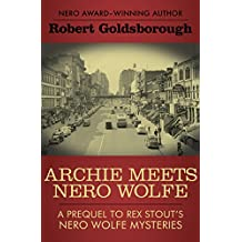 Archie Meets Nero Wolfe: A Prequel to Rex Stout's Nero Wolfe Mysteries (The Nero Wolfe Mysteries Book 8)