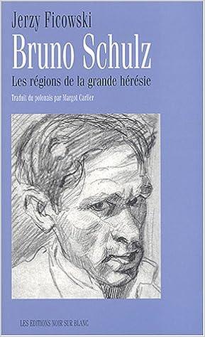 Livre Les régions de la grande hérésie : Portrait de Bruno Schulz pdf, epub ebook