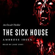 The Sick House: The Ulrich Files, Book 1 | Ambrose Ibsen