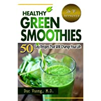 Healthy Green Smoothies: 50 Easy Recipes that will Change Your Life