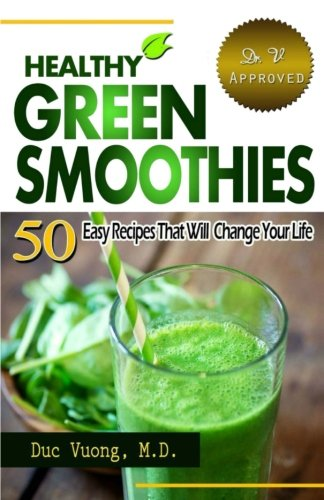 Read Online Healthy Green Smoothies: 50 Easy Recipes that will Change Your Life PDF