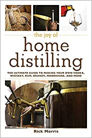 The Joy of Home Distilling: The Ultimate Guide to Making Your Own Vodka, Whiskey, Rum, Brandy, Moonshine, and More (Joy of S