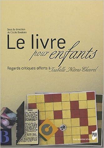 En ligne Le livre pour enfants : Regards critiques offerts à Isabelle Nières-Chevrel pdf ebook