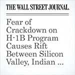Fear of Crackdown on H-1B Program Causes Rift Between Silicon Valley, Indian Tech Firms | Laura Meckler,Laura Stevens