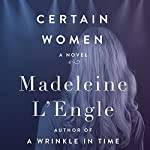 Certain Women: A Novel | Madeleine L'Engle