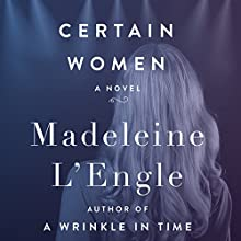 Certain Women: A Novel Audiobook by Madeleine L'Engle Narrated by Teri Clark Linden