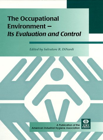 The Occupational Environment: Its Evaluation and Control and Management (The Occupational Environment Its Evaluation And Control)