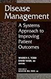 Disease Management: A Systems Approach to Improving Patient Outcomes (AHA Press-1996)