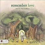 Remember Love | Stacie Kerschner