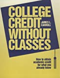 College Credit Without Classes, James L. Carroll, 0894341650