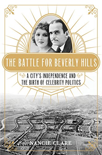 The Battle for Beverly Hills: A City's Independence and the Birth of Celebrity Politics by [Clare, Nancie]