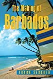 The Making of Barbados, Frank Senauth, 1481774638