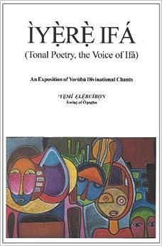 Book Iyere Ifa (Tonal Poetry, the Voice of Ifa) An Exposition of Yoruba Divinational Chants by Yemi Elebuibon (1999-12-02)