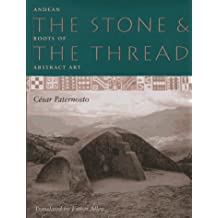 The Stone and the Thread: Andean Roots of Abstract Art