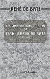 Les Conspirations et la Fin de Jean, Baron de Batz : 1793 - 1822, Batz, René De, 054395143X