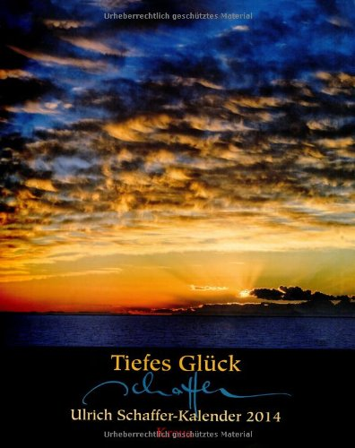 Tiefes Glück: Ulrich Schaffer-Kalender 2014