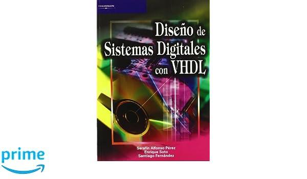 Diseño de sistemas digitales con VHDL (Informática): Amazon.es: SANTIAGO FERNÁNDEZ GÓMEZ, SERAFIN ALFONSO PÉREZ LÓPEZ, ENRIQUE SOTO CAMPOS: Libros
