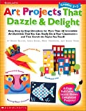 Art Projects That Dazzle and Delight, Karen Tush and Linda Evans, 0439153883