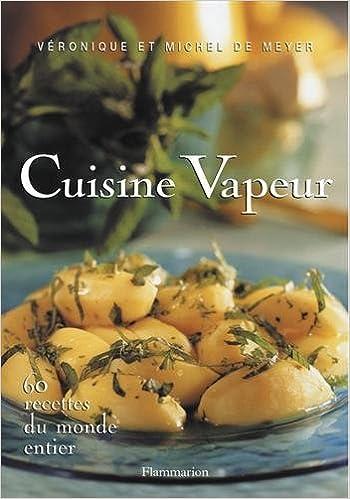 Cuisine Vapeur 60 Recettes Du Monde Entier Amazon Ca Meyer