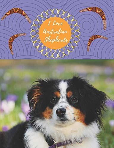 (I Love Australian Shepherds: Journal Notebook 150 Ruled Line Pages (Love All Dogs Journal))