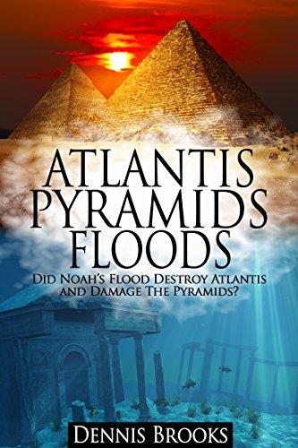 Atlantis Pyramids Floods: Did Noah