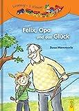 Felix, Opa und das Glück: Lesezug 1. Klasse Ich-lese-selbst-Buch