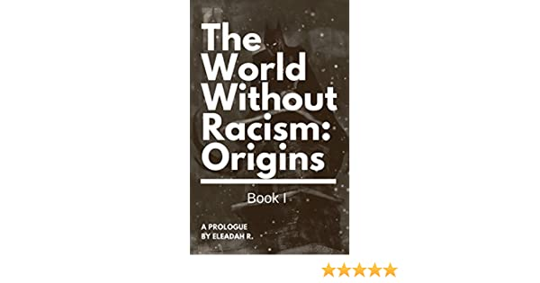 Amazon The World Without Racism Origins Book I EBook Eleadah R Clack Kindle Store