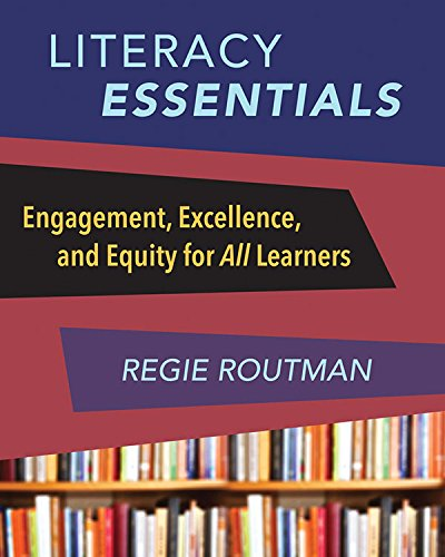 Literacy Essentials: Engagement, Excellence and Equity for All Learners