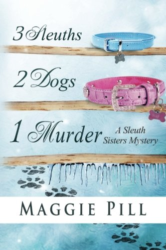 3 Sleuths, 2 Dogs, 1 Murder: A Sleuth Sisters Mystery (The Sleuth Sisters) (Volume 2)