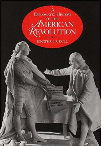 A Diplomatic History Of The American Revolution Jonathan R Dull