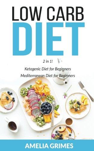 Low Carb Diet: 2 Manuscripts: Ketogenic Diet for Beginners & Mediterranean Diet for Beginners